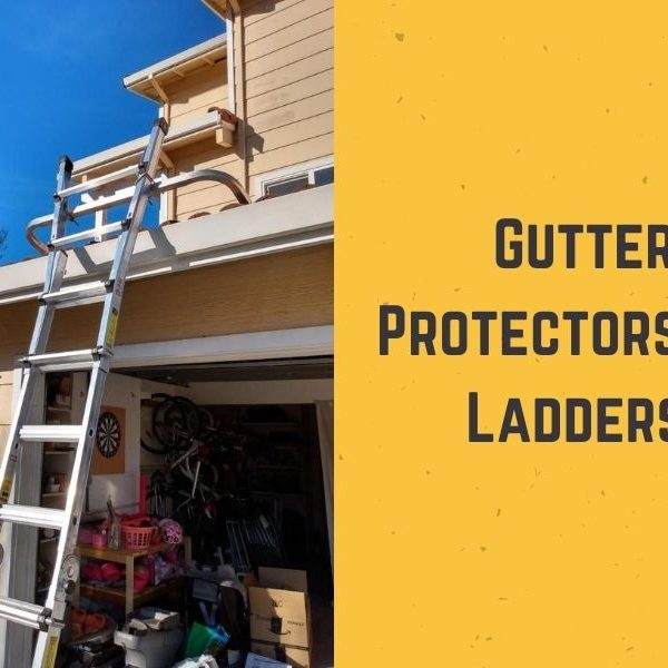 Top 6 Best Gutter Protectors for Ladders in 2021 - Guide & Reviews