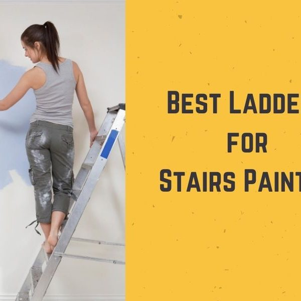 Top 10 Best Ladders for Stairs Painting in 2021 - Ultimate Guide