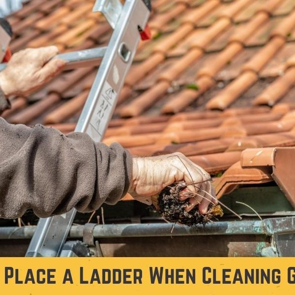 How to Place a Ladder When Cleaning Gutters?