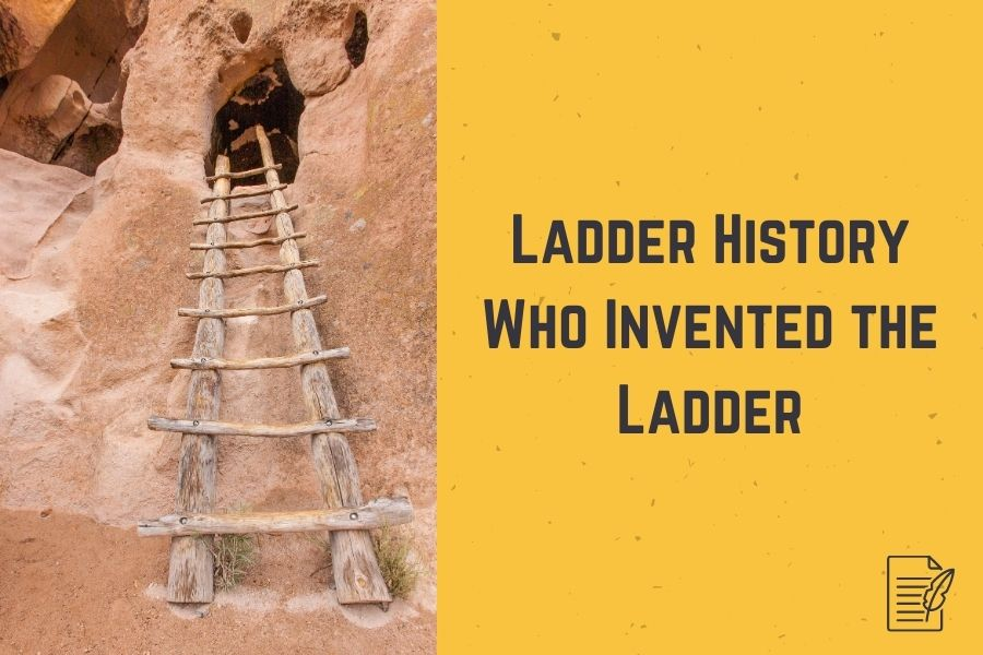 Ladder History_ Who Invented the Ladder