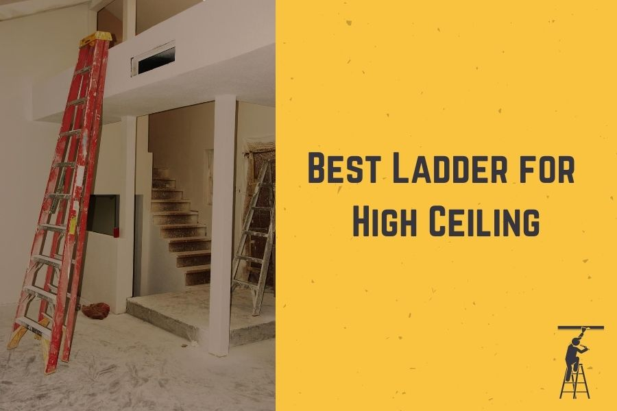 Ladder for High Ceiling_ Top 5 Best Ladders Suitable for High Ceiling